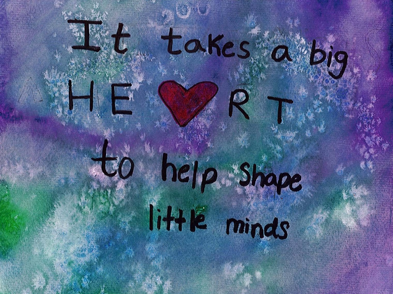 """painting with text """"it takes a big heart to help shape little minds"""""""