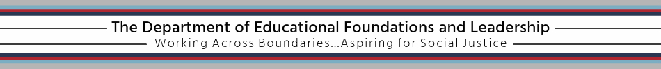 The Department of Educational Foundations and Leadership: Working Across Boundaries...Aspiring for Social Justice