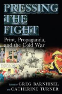 Pressing the Fight: Print, Propaganda, and the Cold War