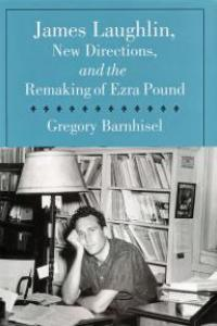 James Laughlin, New Directions, and the Remaking of Ezra Pound