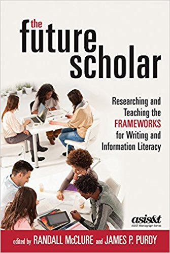 The Future Scholar: Researching and Teaching the Frameworks for Writing and Information Literacy