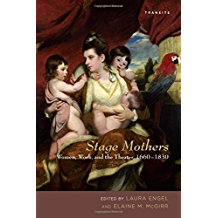 Stage Mothers: Women, Work and the Theater 1660-1830