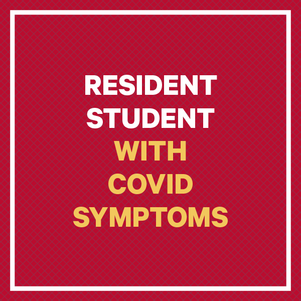 Resident Student with COVID symptoms