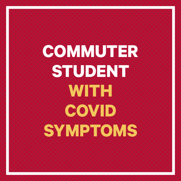 Commuter Student with COVID symptoms