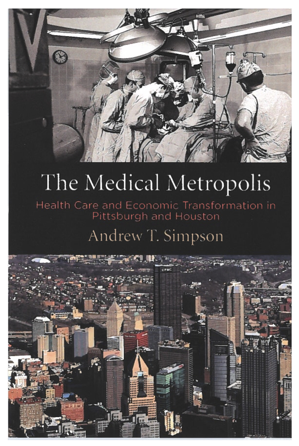 The Medical Metropolis: Health Care and Economic Transformation in Pittsburgh and Houston