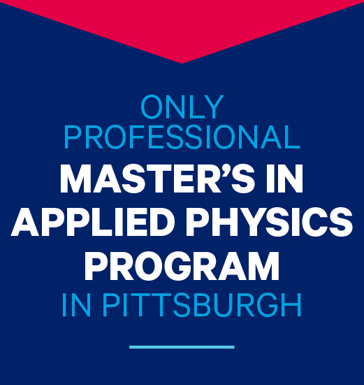 Only Professional Master's in Applied Physics program in Pittsburgh